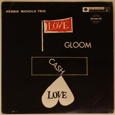 Herbie Nichols Trio ‎– Love, Gloom, Cash, Love(Bethlehem Records ‎– BCP-81)mono
