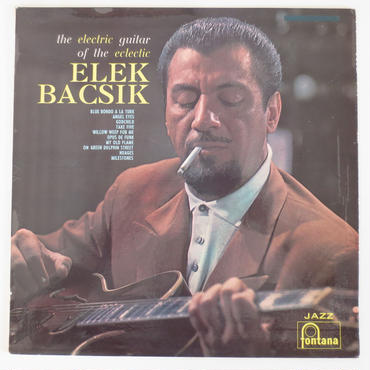 Elek Bacsik ‎– The Electric Guitar Of The Eclectic Elek Bacsik(仏Fontana ‎– 885.541 MY)mono