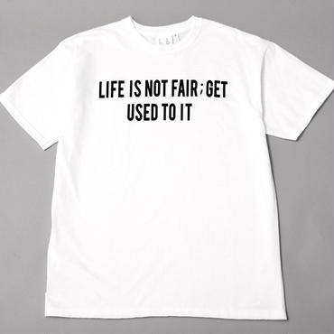 LIFE NOT FAIR GET USED TO IT