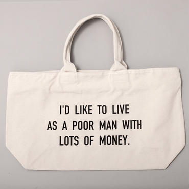 I'D LIKE TO LIVE AS POOR MAN WITH LOTS OF MONEY
