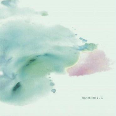 「matoromi.Ⅲ」matoromi , 2015 , CD