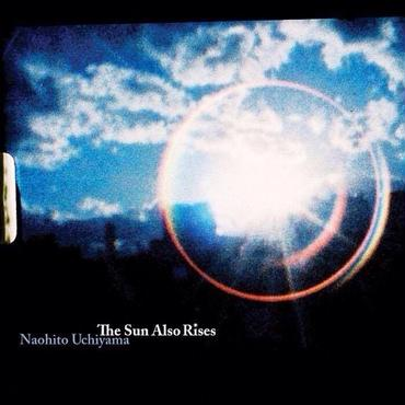 「The Sun Also Rises」Naohito Uchiyama , 2008 , CD