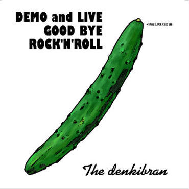 "DEMO and LIVE ""GOOD BYE ROCK'N' ROLL"""