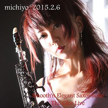 【カード販売】michiyo / michiyo 2015.2.6 Smooth'n Elegant Saxophone TheGlee Live