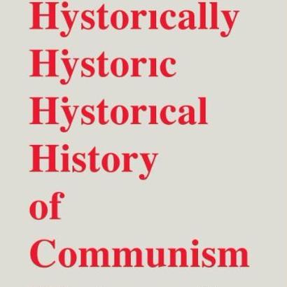 Historically Historic Historical History of Communism/歴史上歴史的に歴史的な共産主義の歴史