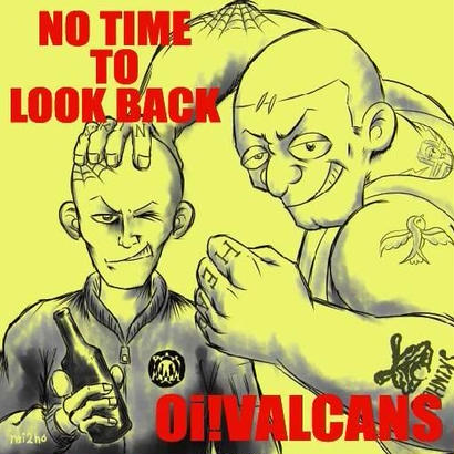 Oi!VALCANS / NO TIME TO LOOK BACK