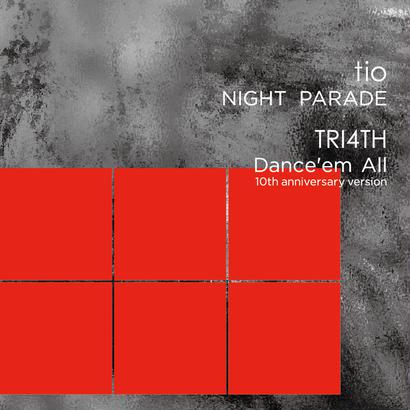 tio / TRI4TH – NIGHT PARADE / Dance'em All