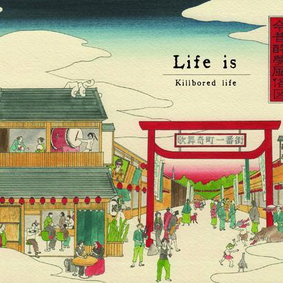 """【Pre-Order】KIllbored life - """"Life is"""""""