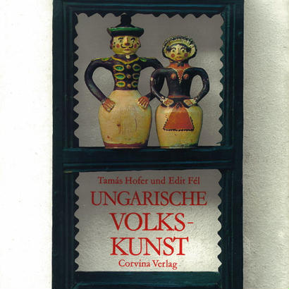 UNGRARISCHE VOLKS-KUNST / Tamas Hofer und Edit fel