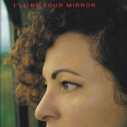 I'LL BE YOUR MIRROR / Nan Goldin