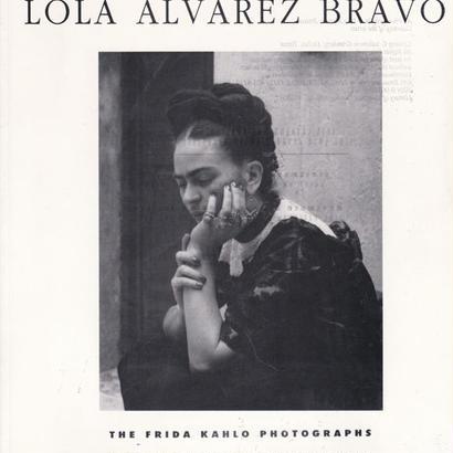 The Frida Kahlo Photographs / LOLA ALVAREZ BRAVO