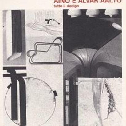 AINO E ALVAR AALTO tutto il design / Luciano Rubino