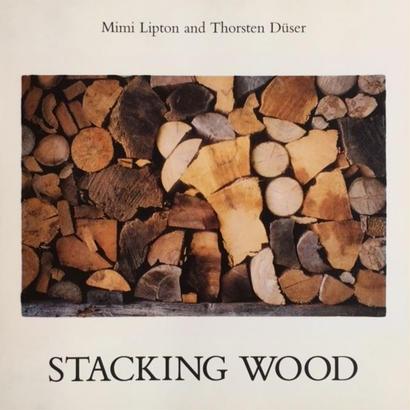 STACKING WOOD / Mimi Lipton and Thorsten Duser