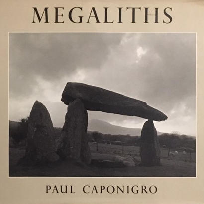 MEGALITHS / PAUL CAPONIGRO