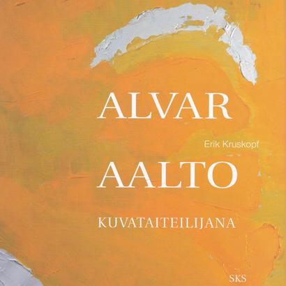 KUWATAITEILIJANA  ALVAR AALTO / Erik Kruskopf