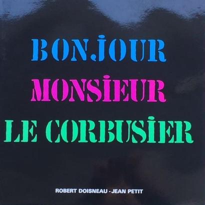 BONJOUR MONSIEUR LE CORBUSIER