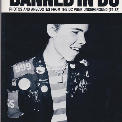 BANNED IN DC / PHOTOS AND ANECDOTES FROM THE DC PUNK UNDERGROUND(79-85)
