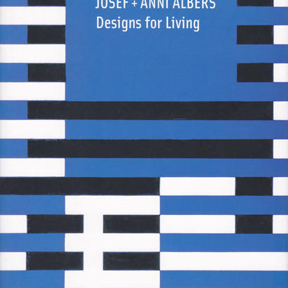 Designs for Living / JOSEF+ANNI ALBERS