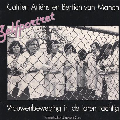 Zelfportret  Vrouwenbeweging in de jaren tachtig /Catrien Ariens and Bertien van Manen