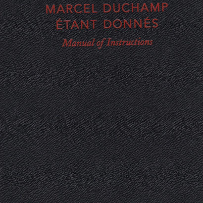 Manual of Instructions for Etant Donnes / Marcel Duchamp