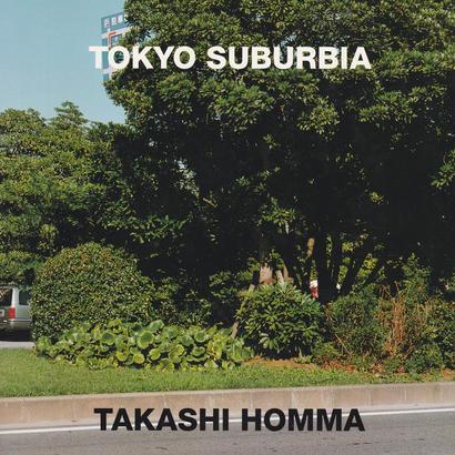 TOKYO SUBURBIA 東京郊外 / TAKASHI HOMMA
