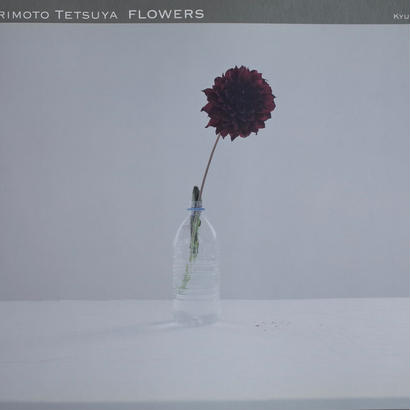 FLOWERS / TETSUYA MORIMOTO