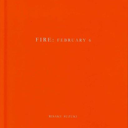 FIRE: FEBRURY 6 / Risaku Suzuki