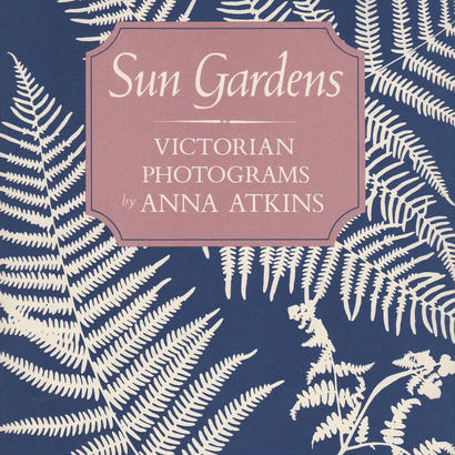 Sun Gardens  Victorian Photograms / Anna Atkins