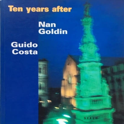 Ten years after / Nan Goldin・Guido Costa