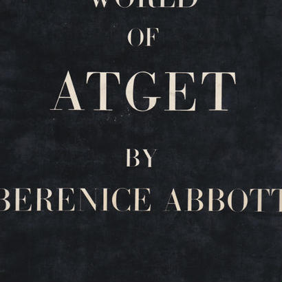 THE WORLD OF ATGET / BERENICE ABBOTT