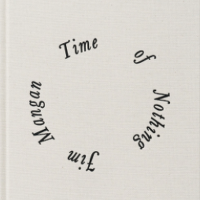 TIME OF NOTHING / Jim Mangan