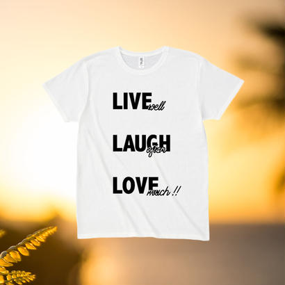 - LIVE WELL LAUGH OFTEN LOVE MUCH -
