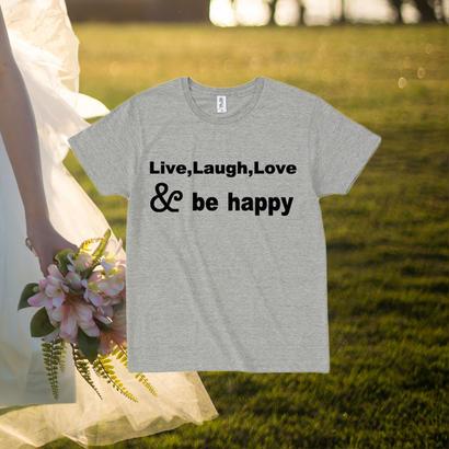- LIVE LAUGH LOVE & BE HAPPY  -