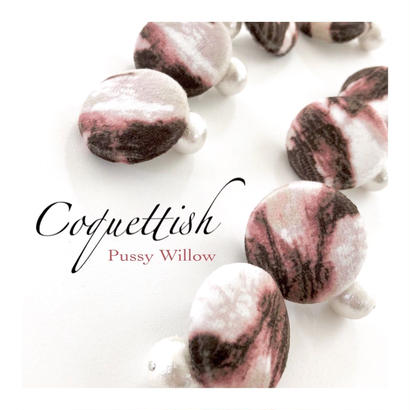 Coquettish  /  Pussy Willow