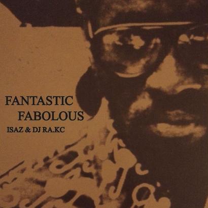 FANTASTIC FABOLOUS / ISAZ & DJ RA.KC