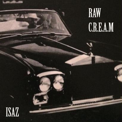 RAW C.R.E.A.M / ISAZ