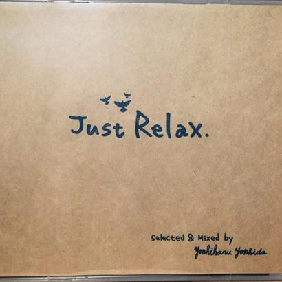 Just Relax (remastered) / MIX-CD / CD-R selected & mixed by yoshiharu yoshida