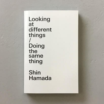 "Shin Hamada ""Looking at different things/Doing the same thing"