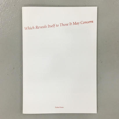 """Dylan Kraus """"Which Reveals Itself to Those It May Concern: 2nd Edition"""""""
