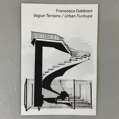 "Francesca Gabbiani ""Vague Terrains / Urban Fuckups"""