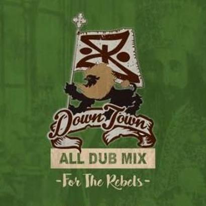 DOWN TOWN ALL DUB MIX-[For The Rebel]
