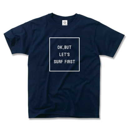 OK,BUT LET'S SURF FIRST Tee【Navy】