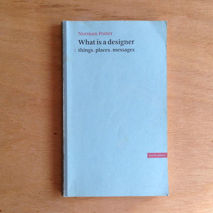 Norman Potter 'What Is a Designer: Things, Places, Messages'