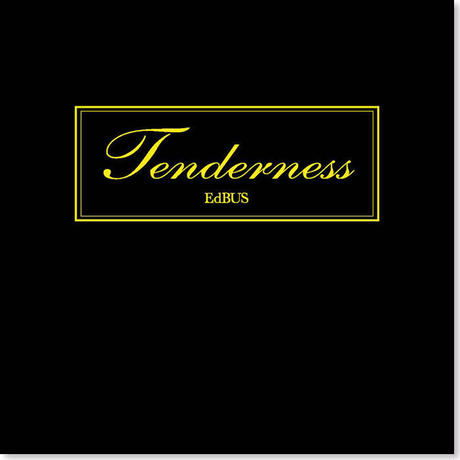 EdBUS『Tenderness』