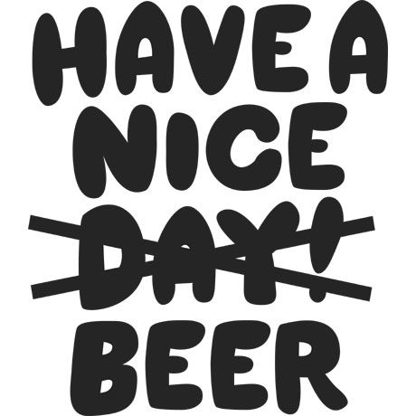 HAVE A NICE BEER