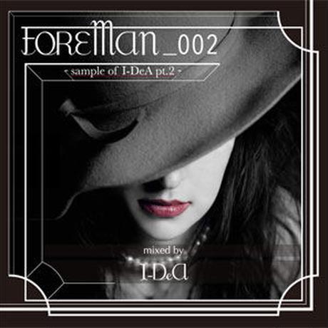 I-DeA - FOREMAN002 -sample of I-DeA pt.2- mixed by I-DeA [MIX CD] FOREMAN (2014)