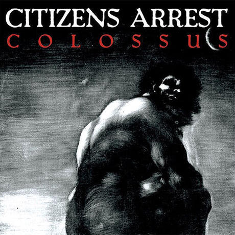 CITIZENS ARREST - Colossus CD (Crew For Life)
