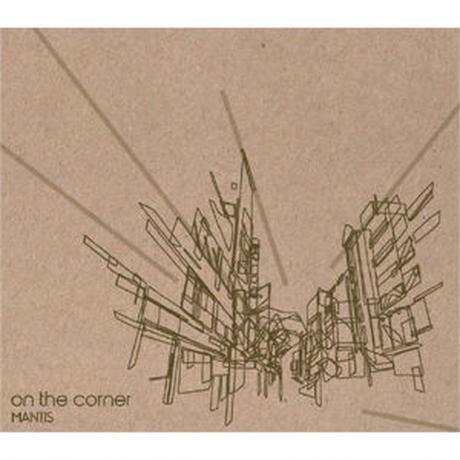 MANTIS / ON THE CORNNER [CD]