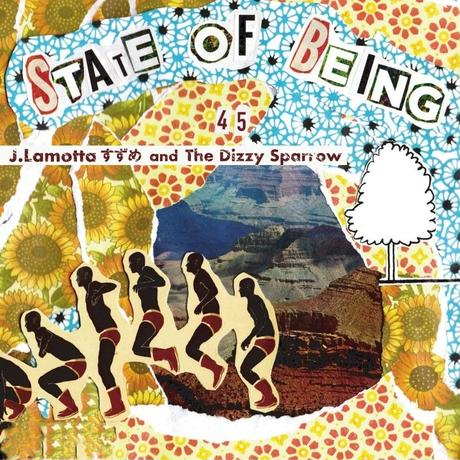 9/25 - J.Lamotta すずめ and The Dizzy Sparrow / State Of Being 45's