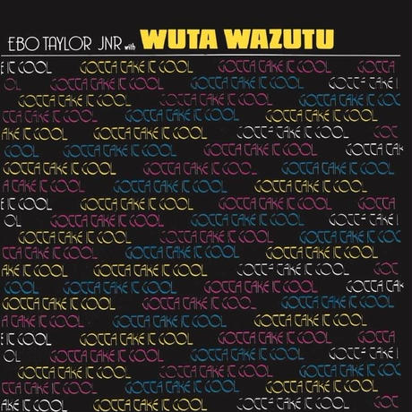 予約 - EBO TAYLOR JR. & WUTA WAZUTU / GOTTA TAKE IT COOL [LP]